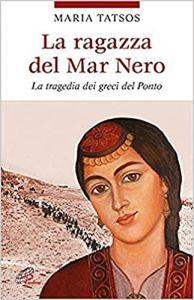La ragazza del Mar Nero (La tragedia dei greci del Ponto) - Tatsos Maria