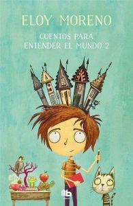 Cuentos para entender el mundo 2 - Eloy Moreno