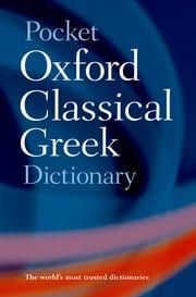 Pocket Oxford Classical Greek Dictionary (Classic Greek to English)
