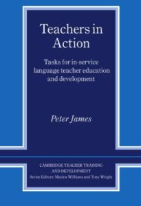 Teachers in Action: Tasks for In-Service Language Teacher Education and Development (Cambridge Teacher Training and Development)