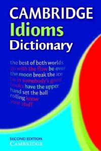 Cambridge Idioms Dictionary (7,000+ Idioms).Λεξικό ιδιωματισμών