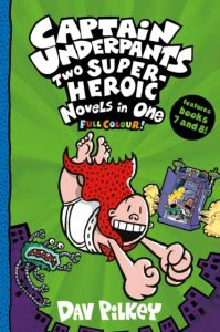Captain Underpants : Two Super-Heroic Novels in One - Books 7 & 8 (Full Colour)