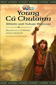 Our World 6 National Geographic: Young Cu Chulainn (British Edition)