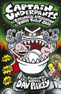 Captain Underpants and the Tyrannical Retaliation of the Turbo Toilet 2000 : Book 11