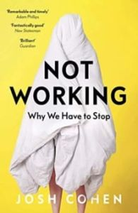 Not Working: Why We Have to Stop - Josh Cohen