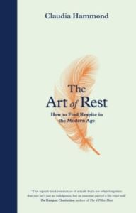 The Art of Rest: How to Find Respite in the Modern Age - Claudia Hammond