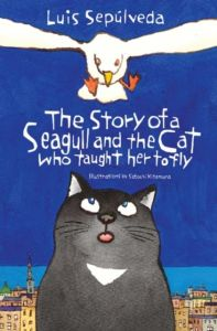 The Story of a Seagull and the Cat Who Taught Her to Fly - Luis Sepulveda