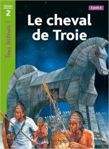 Tous Lecteurs! 2: Le Cheval De Troi (A2)