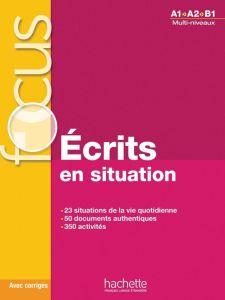 Focus: Ecrites En Situation A1 - B1 (+ Cd + Corriges + Parcours Digital)