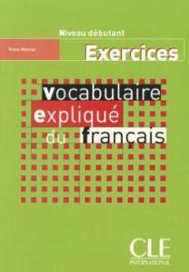 Vocabulaire Explique Du Francais: Debutant: Cahier (Βιβλίο Ασκήσεων)