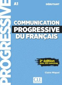 Communication Progressive Du Francais Debutant: Methode de Francais (Avec 320 Exercices) (Βιβλίο Μαθητή)