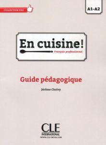 En Cuisine A1 & A2: Guide Pedagogique (Βιβλίο Καθηγητή)