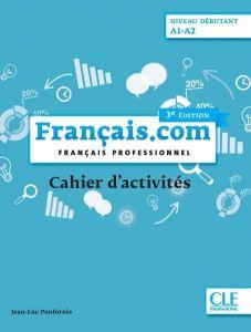 Francais.com Niveau Debutant: Cahier D' Activites (Βιβλίο Ασκήσεων)