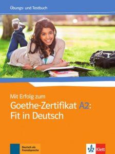 Mit Erfolg zum Goethe-Zertifikat A2: Fit in Deutsch, Ubungs- und Testbuch