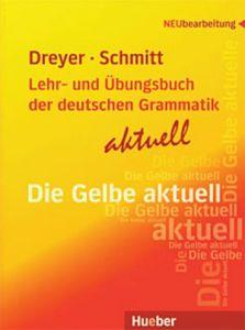 Die Gelbe aktuell: Lehr und Ubungsbuch der deutschen Grammatik