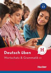 Deutsch Uben: Wortschatz & Grammatik C1