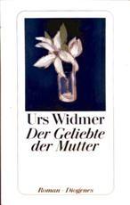 Widmer, Urs : Der Geliebte der Mutter