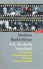 Herbert Riehl-Heyse: Ach du mein Vaterland, Gemichte Erinnerungen an 50 Jahre Bundesrepublik