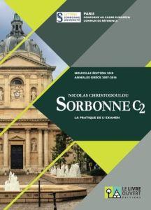 Sorbonne C2 - La Pratique de l'examen (annales Grece 2007-2016) (nouv.edition 2018)
