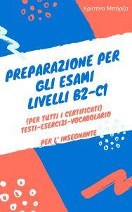 Preparazione per gli esami - Livelli B2-C1: Per l' insegnante (Βιβλίο Καθηγητή)