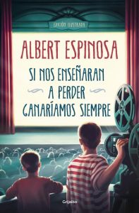 Si nos ensenaran a perder, ganariamos siempre (Albert Espinosa)