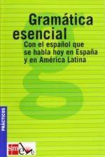 Gramatica esencial. Con el espanol que se habla hoy en Espana y en America Latina