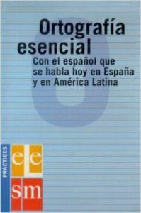 Ortografia esencial. Con el espanol que se habla hoy en Espana y en America Latina