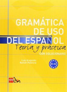 Gramatica de uso del espanol. Teoria y practica A1 – A2 (con solucionario)