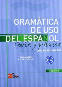 Gramatica de uso del espanol. Teoria y practica Β1 – Β2 (con solucionario)