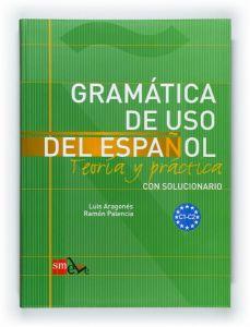 Gramatica de uso del espanol. Teoria y practica C1 - C2 (con solucionario)