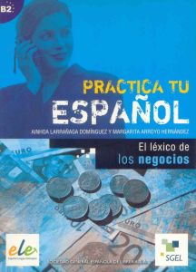 El Lexico De Los Negocios: Practica Tu Espanol
