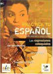 Practica Tu Espanol Ejercicios: Expresiones Coloquiales