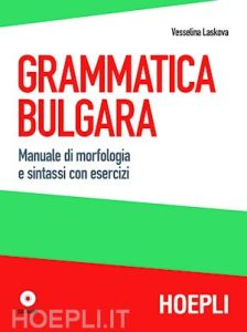Grammatica Bulgara (+ Audio Cd) (Manuale di morfologia e sintassi con esercizi)