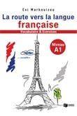 La route vers la langue francaise: Vocabulaire et exercices (Niveau A1)