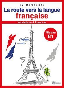 La Route Vers La Langue Francaise Β1 (Vocabulaire et Exercices)