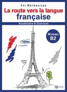 La route vers la langue francaise: Vocabulaire Et Exercices (Niveau B2)