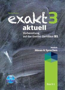 Exakt 3 aktuell - Horen und Sprechen (Βιβλίο Μαθητή)