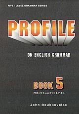 Profile on English Grammar 5. PRE-FCE and FCE Level. Greek Version. Student's Book (Βιβλίο Μαθητή)