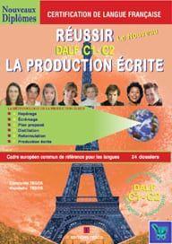 Reussir la production ecrite - methodologie des niveaux DALF C1- C2
