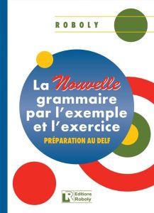 La Nouvelle Grammaire Par L'example et L'exercice: Methode (Βιβλίο Μαθητή)