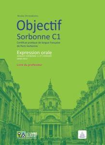 Objectif Sorbonne C1 Expression Orale: Livre du Professeur