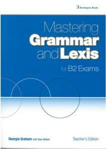 Mastering Grammar and Lexis for B2 Exams. Teacher's Book