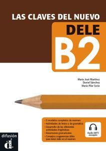 Las Claves del Nuevo DELE B2: Libro & Audio Descargable (Βιβλιο Μαθητή)