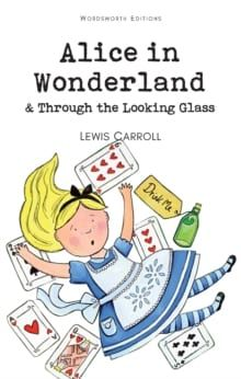 Alice in Wonderland & Through the Looking Glass -  Lewis Carroll